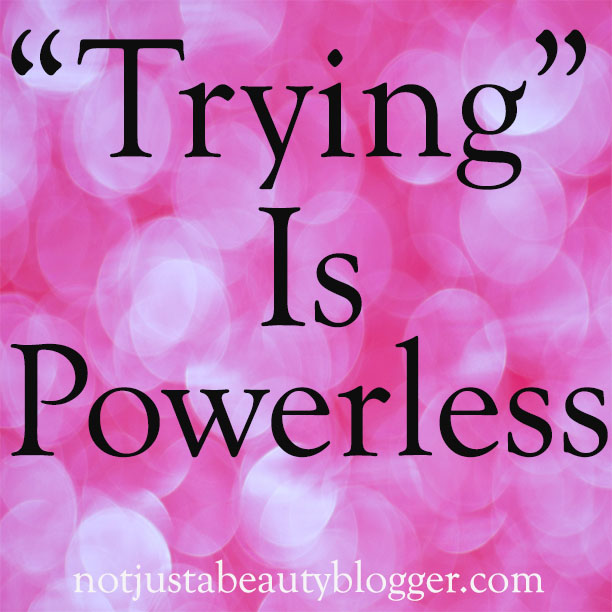 Trying is powerless